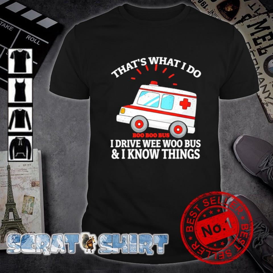 Boo Boo bus that's what I do I drive wee woo bus and I know things shirt