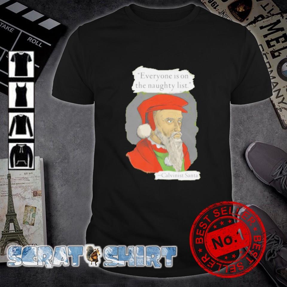 Calvinist Santa everyone is on the naughty list shirt