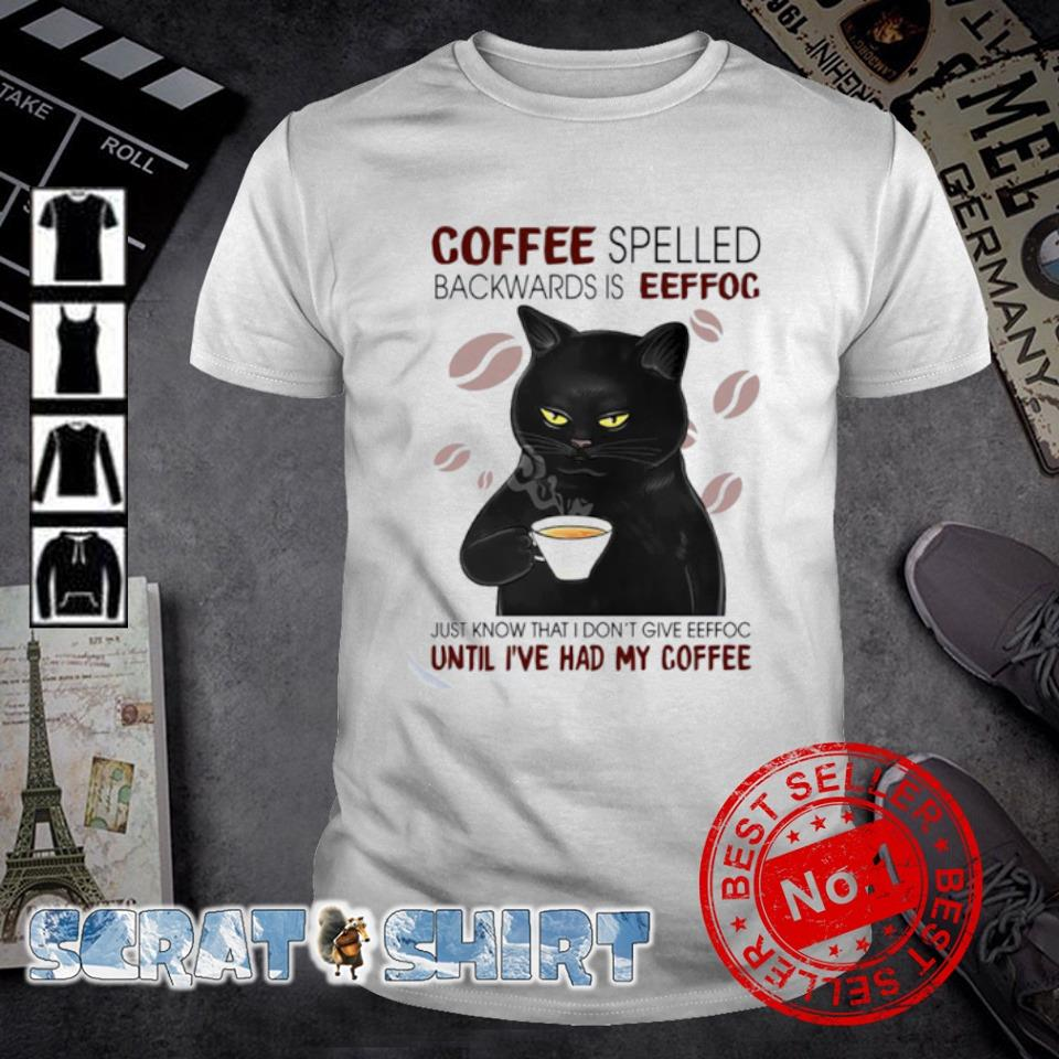 Cat coffee spelled backwards is eeffoc just know that shirt