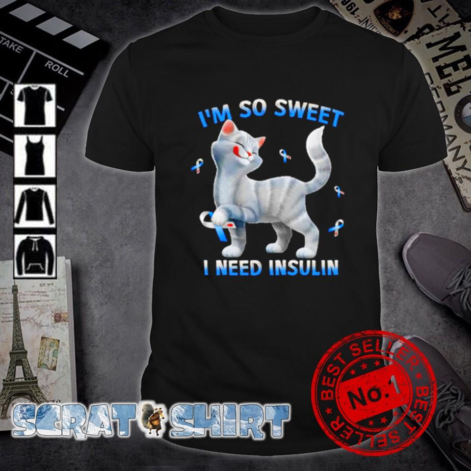 Cat Diabetes Awareness I'm so sweet I need insulin shirt