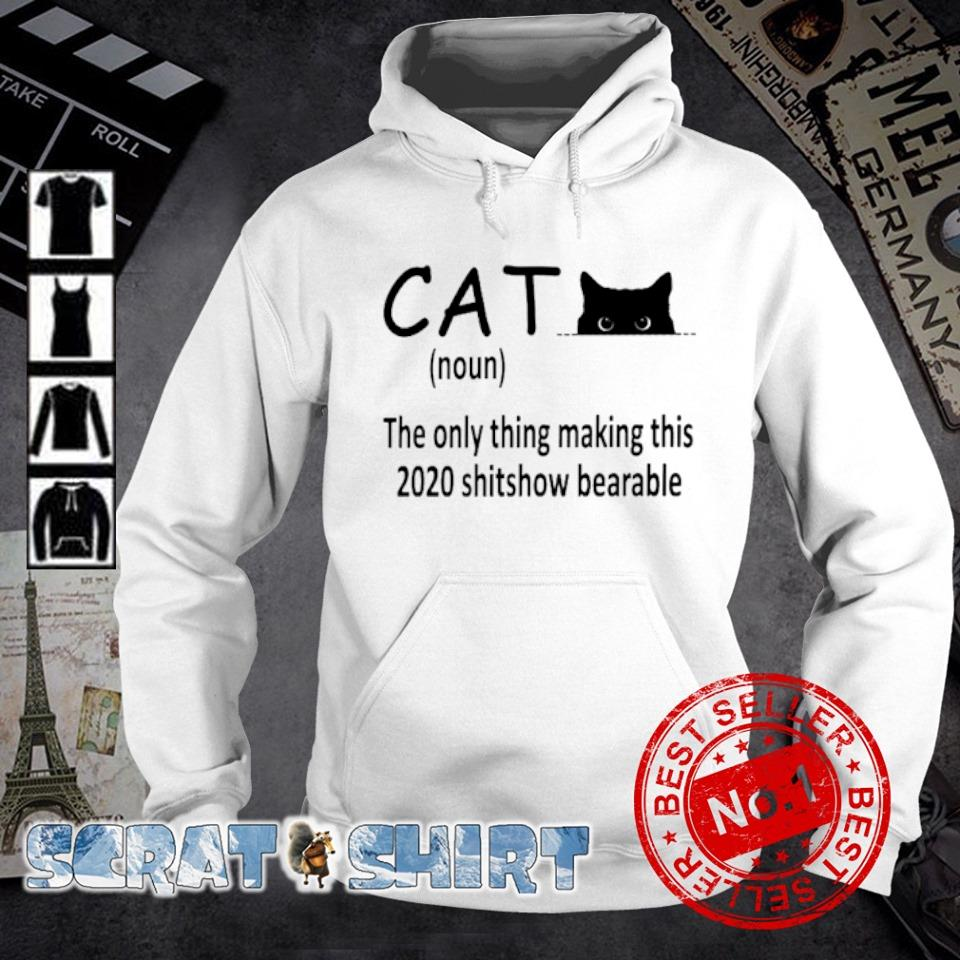 Cat the only thing making this 2020 shitshow bearable s hoodie