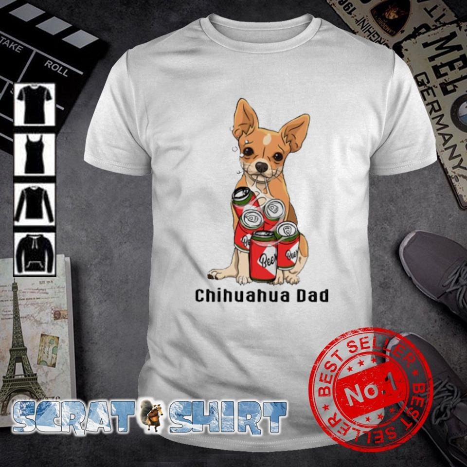 Chihuahua Dad beer shirt