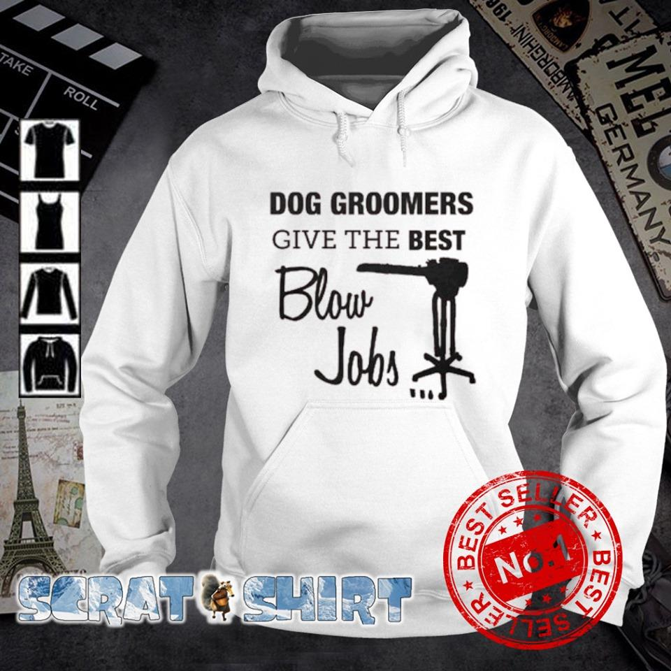 Dog groomers give the best blow jobs s hoodie