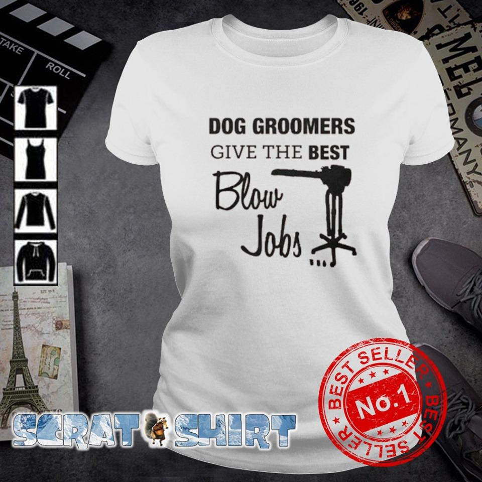 Dog groomers give the best blow jobs s ladies-tee