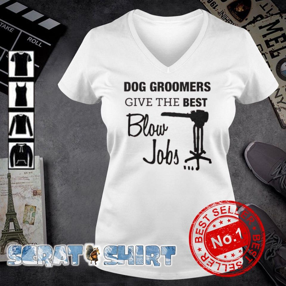 Dog groomers give the best blow jobs s v-neck t-shirt