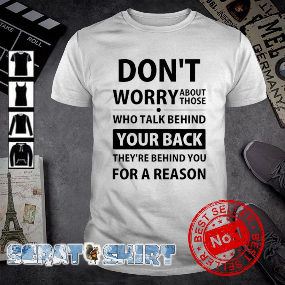 Don't worry about those who talk behind your back shirt