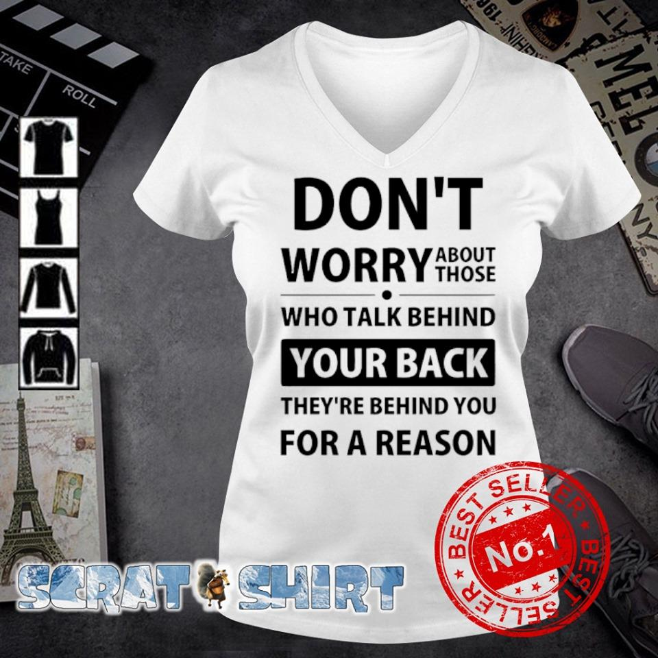 Don't worry about those who talk behind your back s v-neck t-shirt