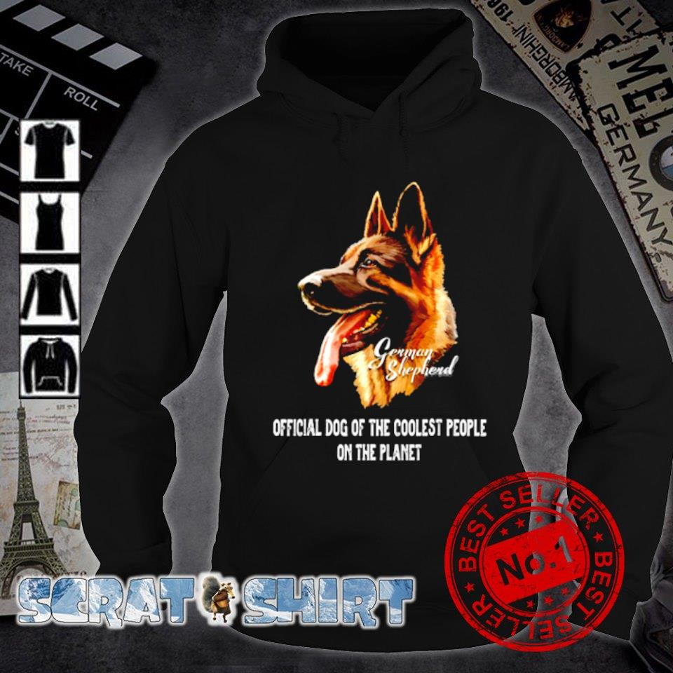 German Shepherd official dog of the coolest people on the planet s hoodie