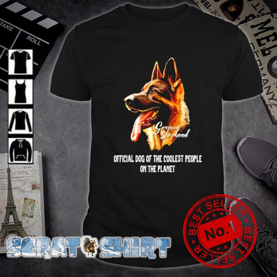 German Shepherd official dog of the coolest people on the planet shirt