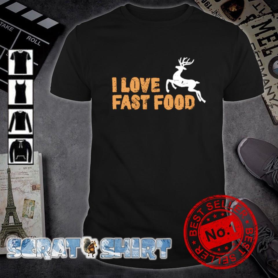 Hunting I love fast food shirt