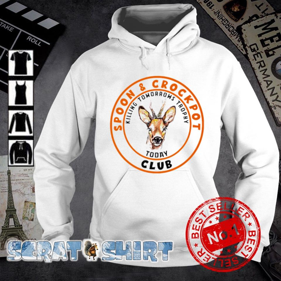 Hunting spoon and crock pot club killing tomorrow's trophies today s hoodie