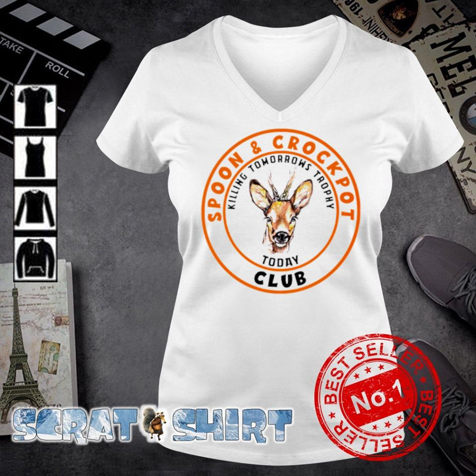 Hunting spoon and crock pot club killing tomorrow's trophies today s v-neck t-shirt