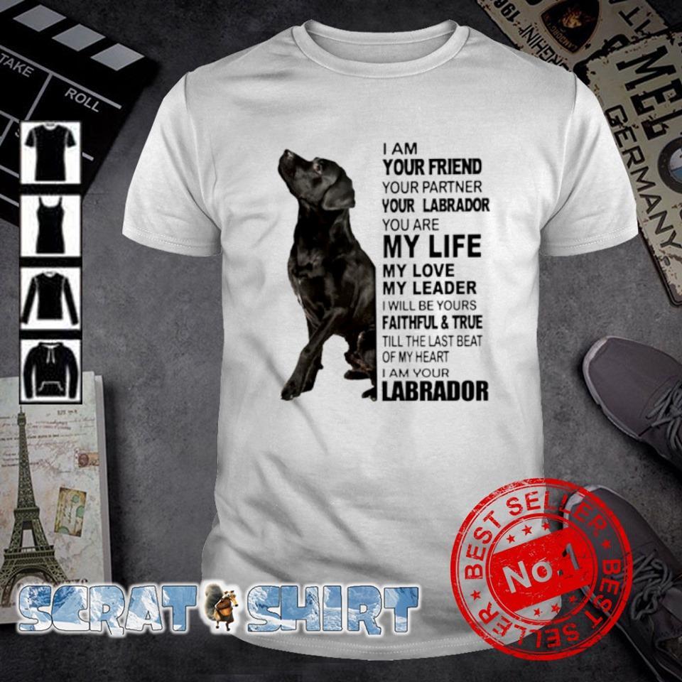 I am your friend your partner your Labrador shirt
