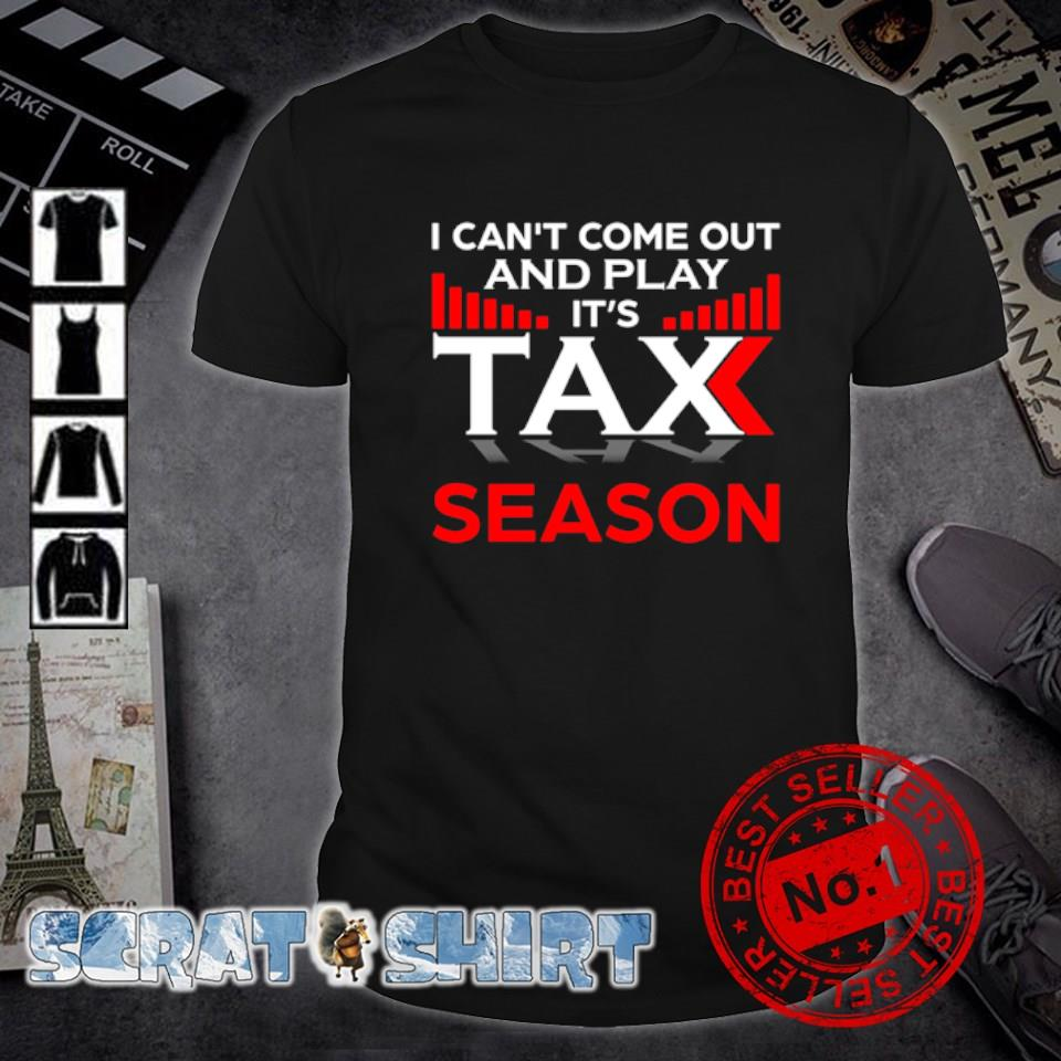 I can't come out and play it's Tax season shirt
