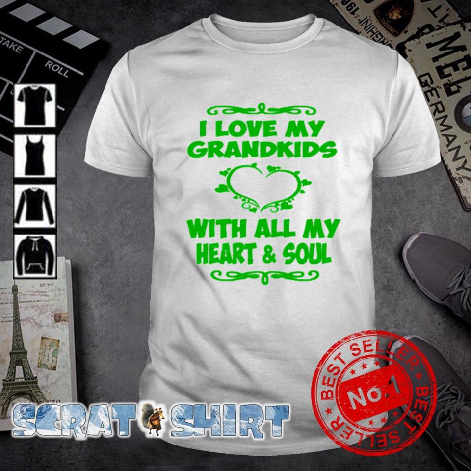 I love my Grandkids with all my heart and soul shirt