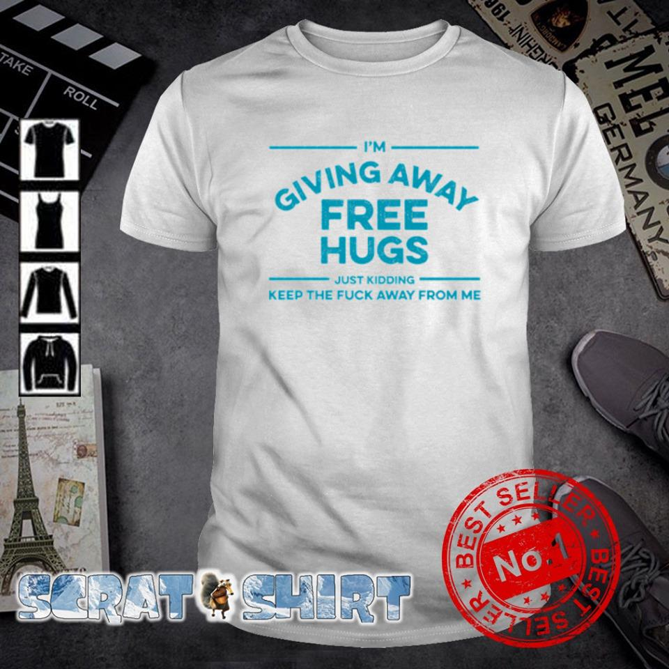 I'm giving away free hugs just kidding keep the duck away from me shirt