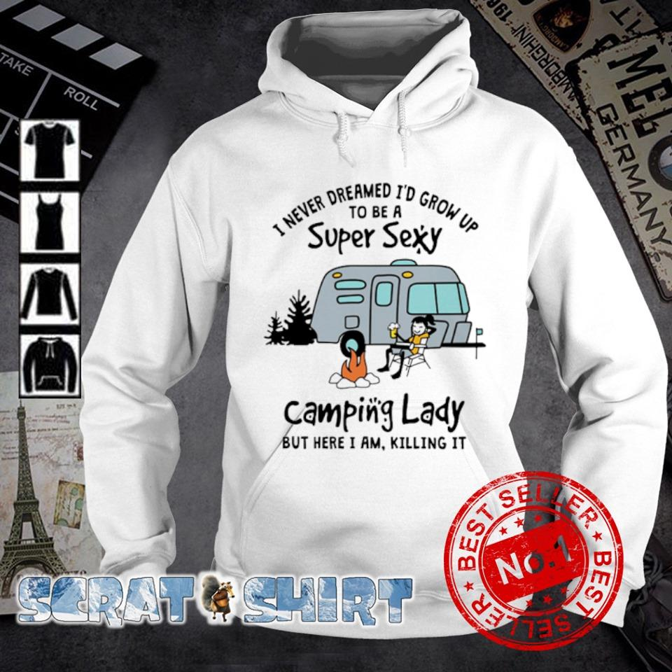 I never dreamed I'd grow up to be a super sexy camping lady s hoodie