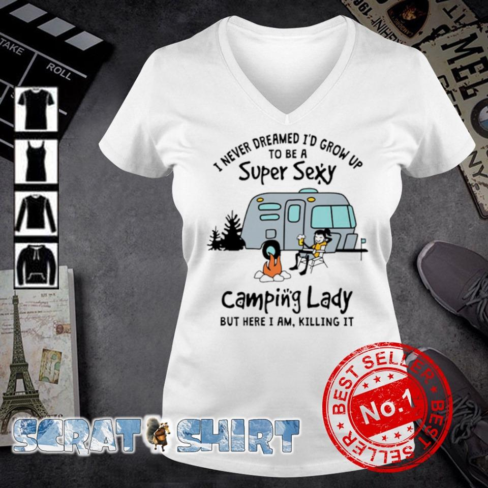 I never dreamed I'd grow up to be a super sexy camping lady s v-neck t-shirt