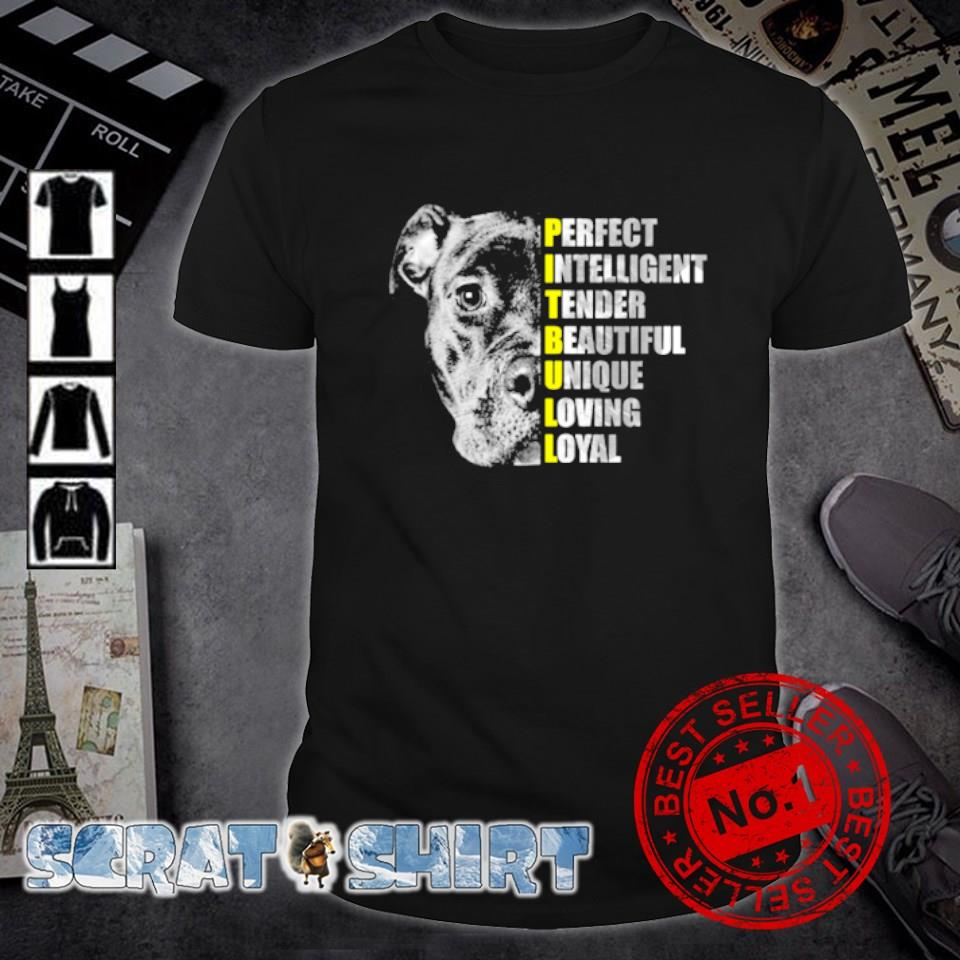 Pitbull perfect intelligent tender beautiful unique loving loyal shirt