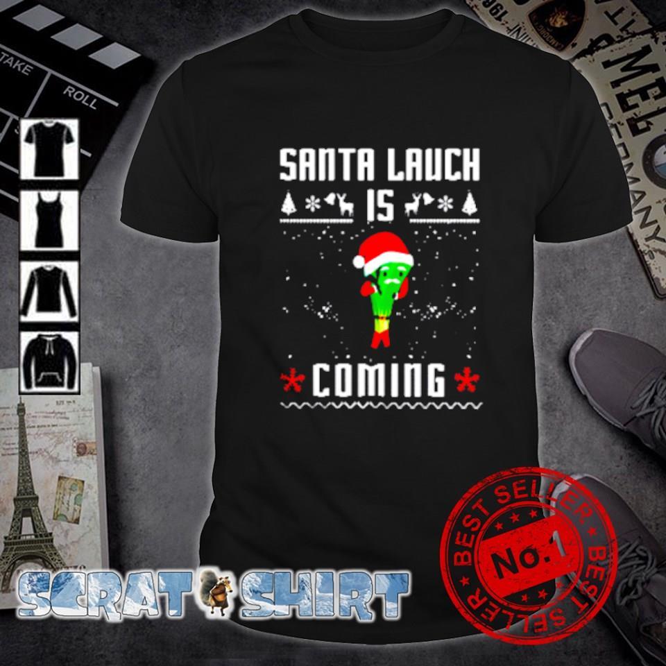Santa lauch is coming Christmas shirt