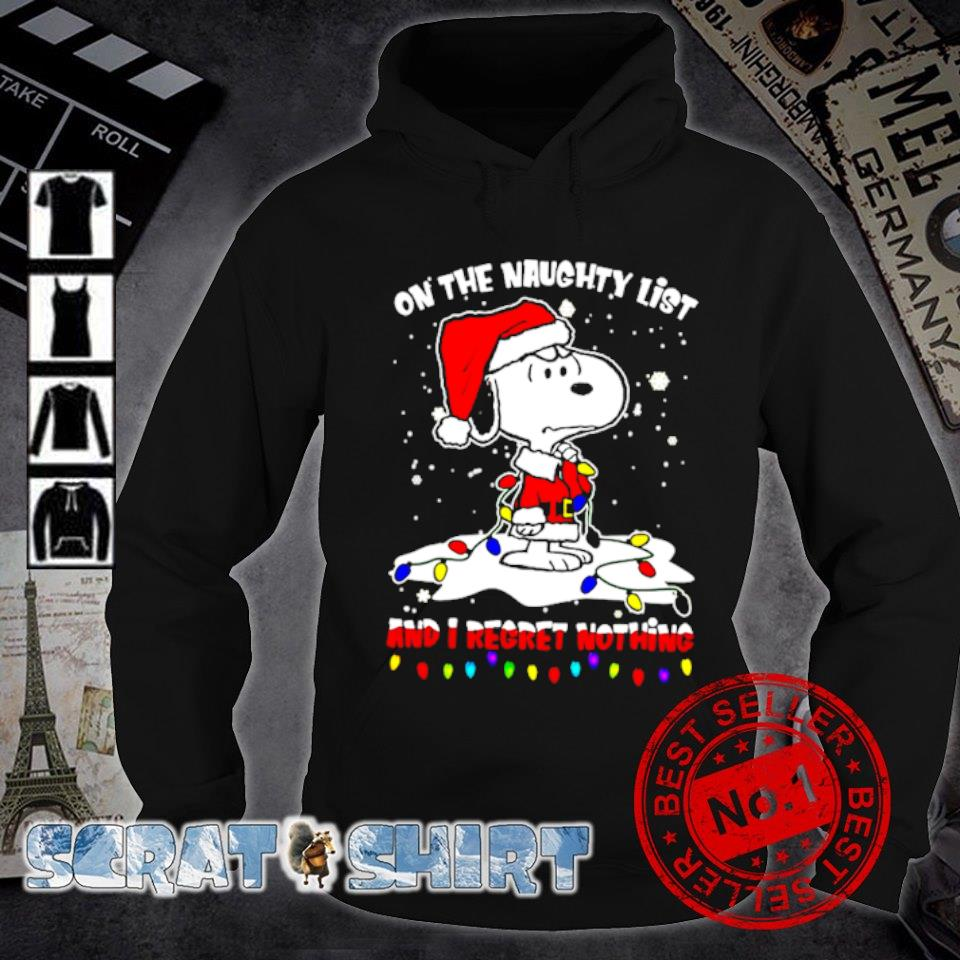 Santa Snoopy on the naughty list and I regret nothing Christmas s hoodie