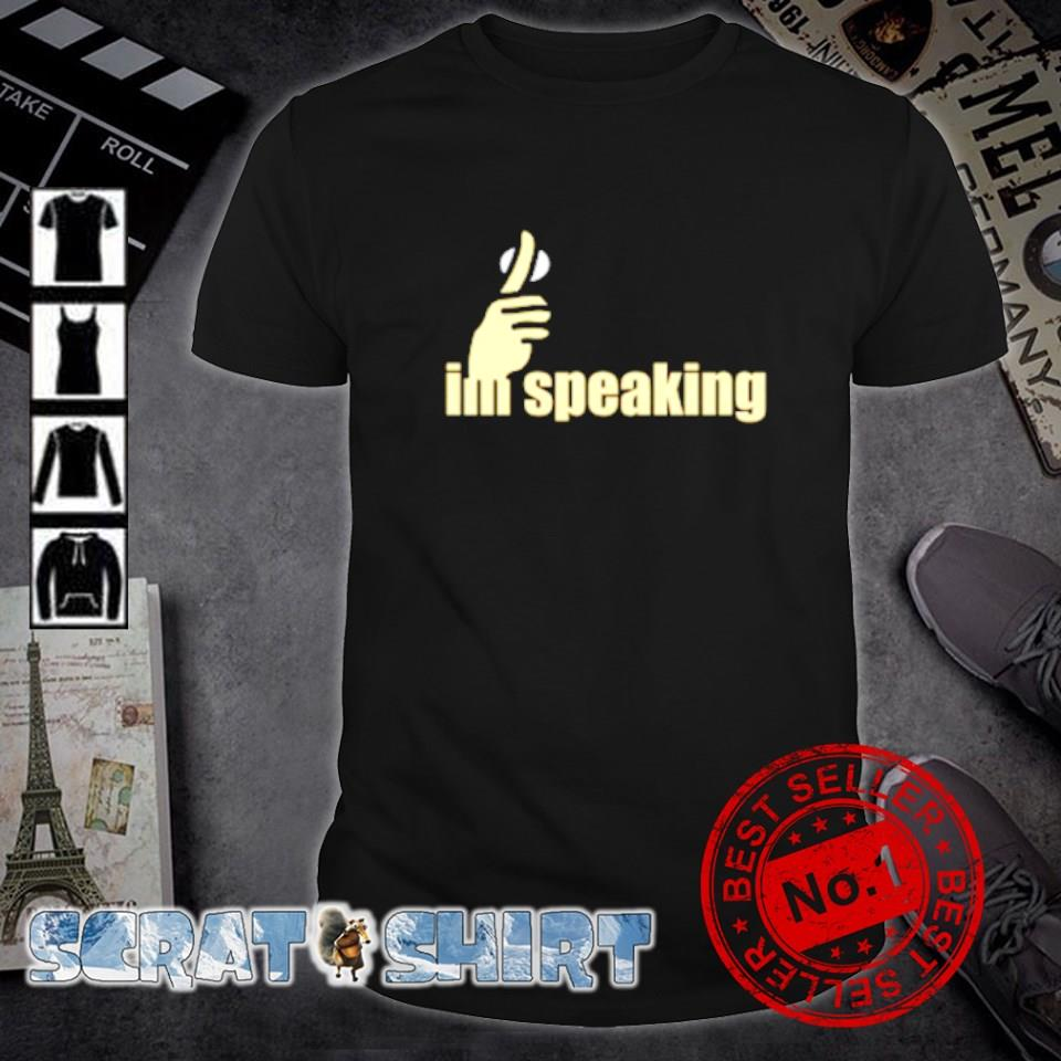 Shhh I'm speaking shirt