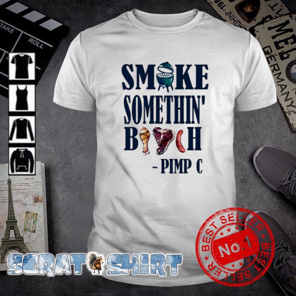 Smoke something bitch pimp c shirt