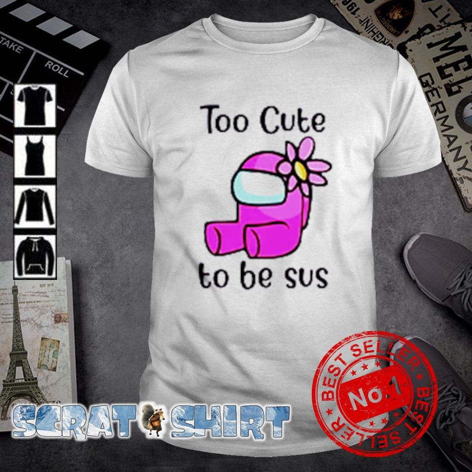 Among Us girl too cute to be sus shirt