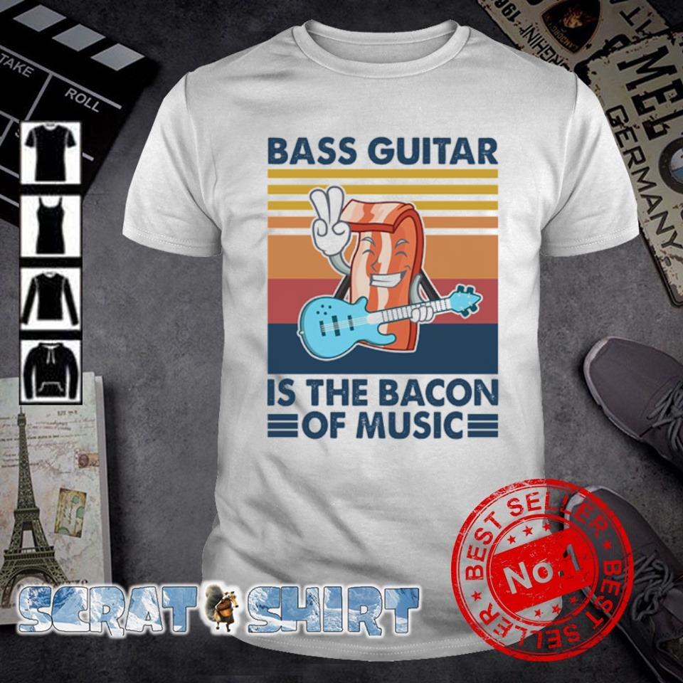 Bass guitar is the bacon of music vintage shirt