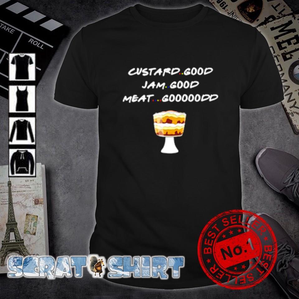 Custard good Jam good meat goood friends shirt