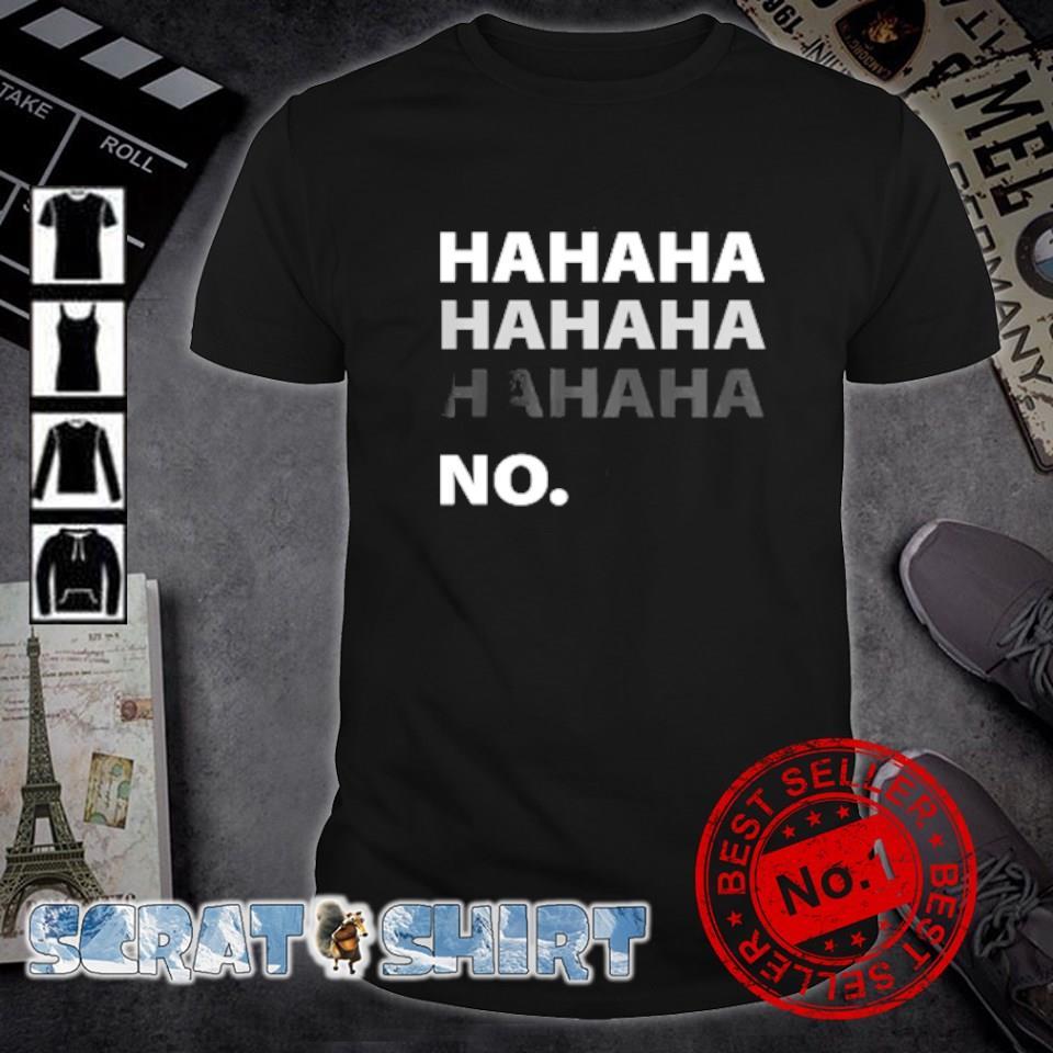 Hahaha hahaha hahaha no shirt
