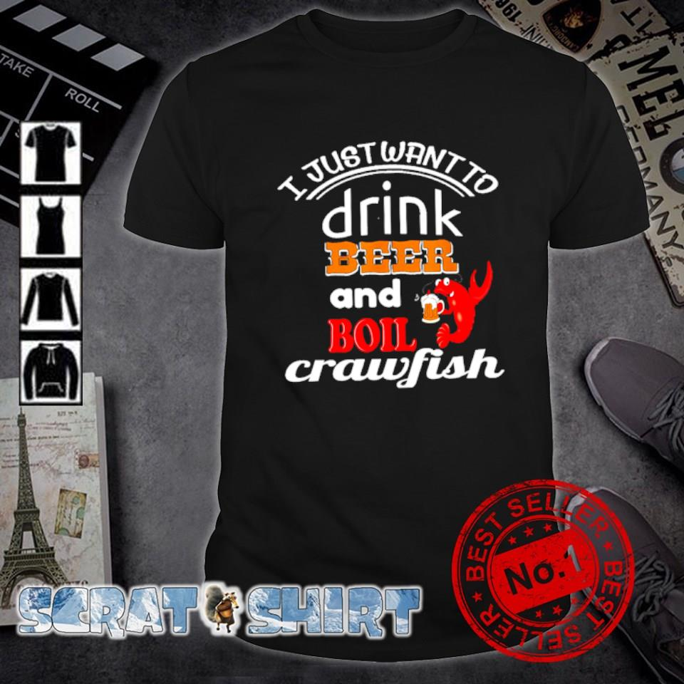 I just want to drink beer and boil crawfish shirt