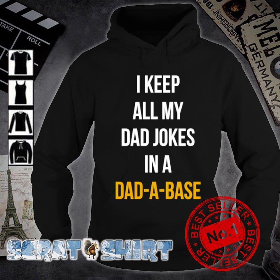 I keep all my Dad jokers in a Dad-a-base s hoodie