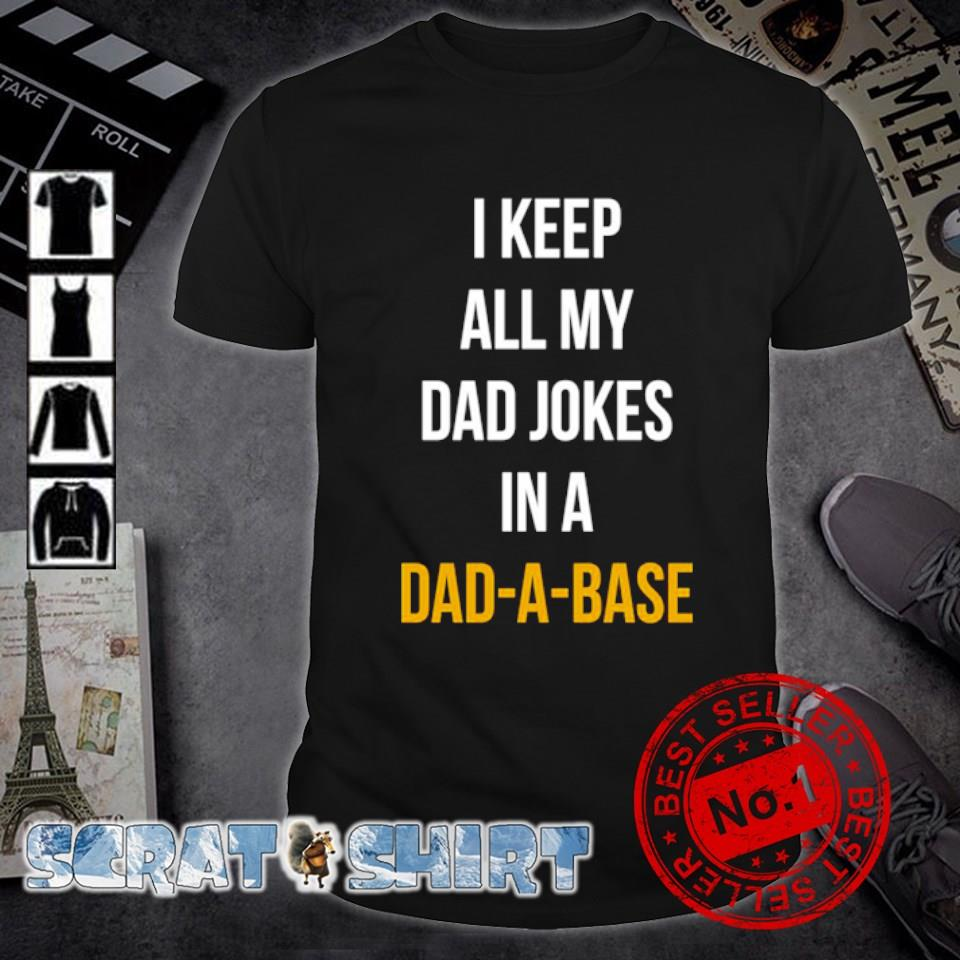 I keep all my Dad jokers in a Dad-a-base shirt