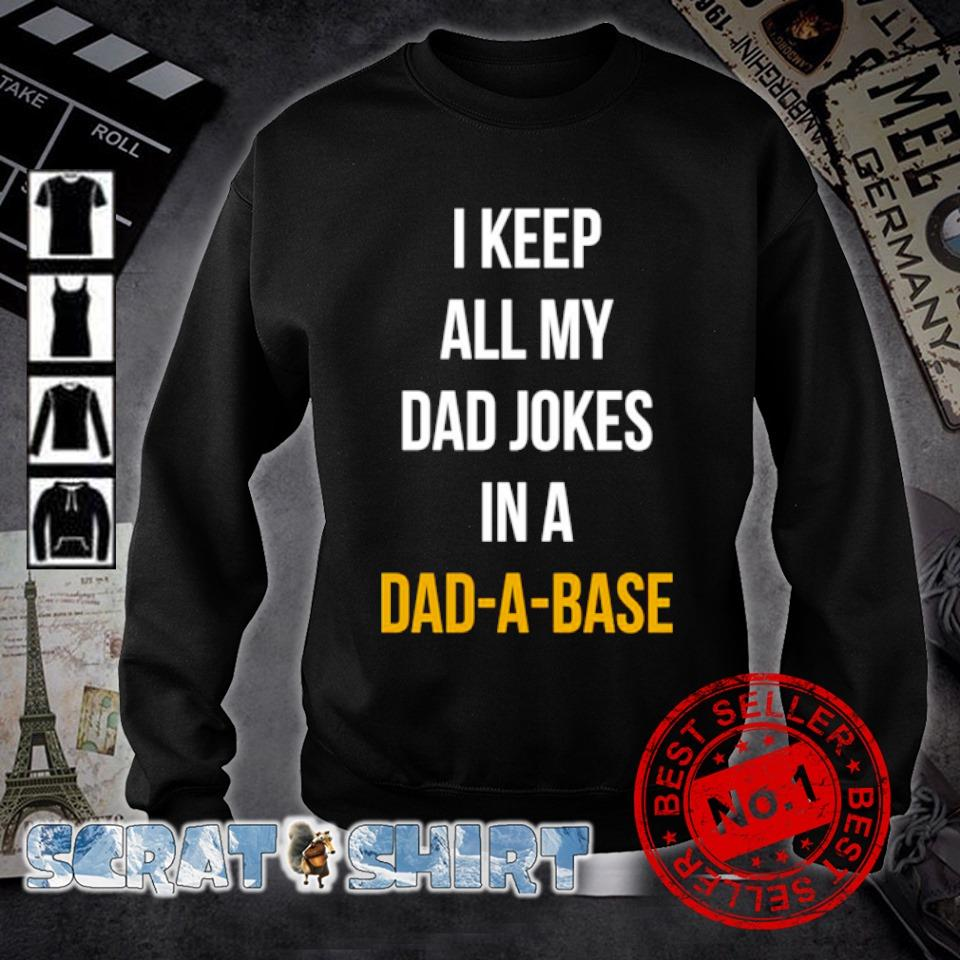 I keep all my Dad jokers in a Dad-a-base s sweater