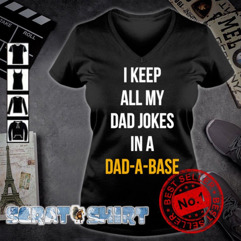 I keep all my Dad jokers in a Dad-a-base s v-neck t-shirt