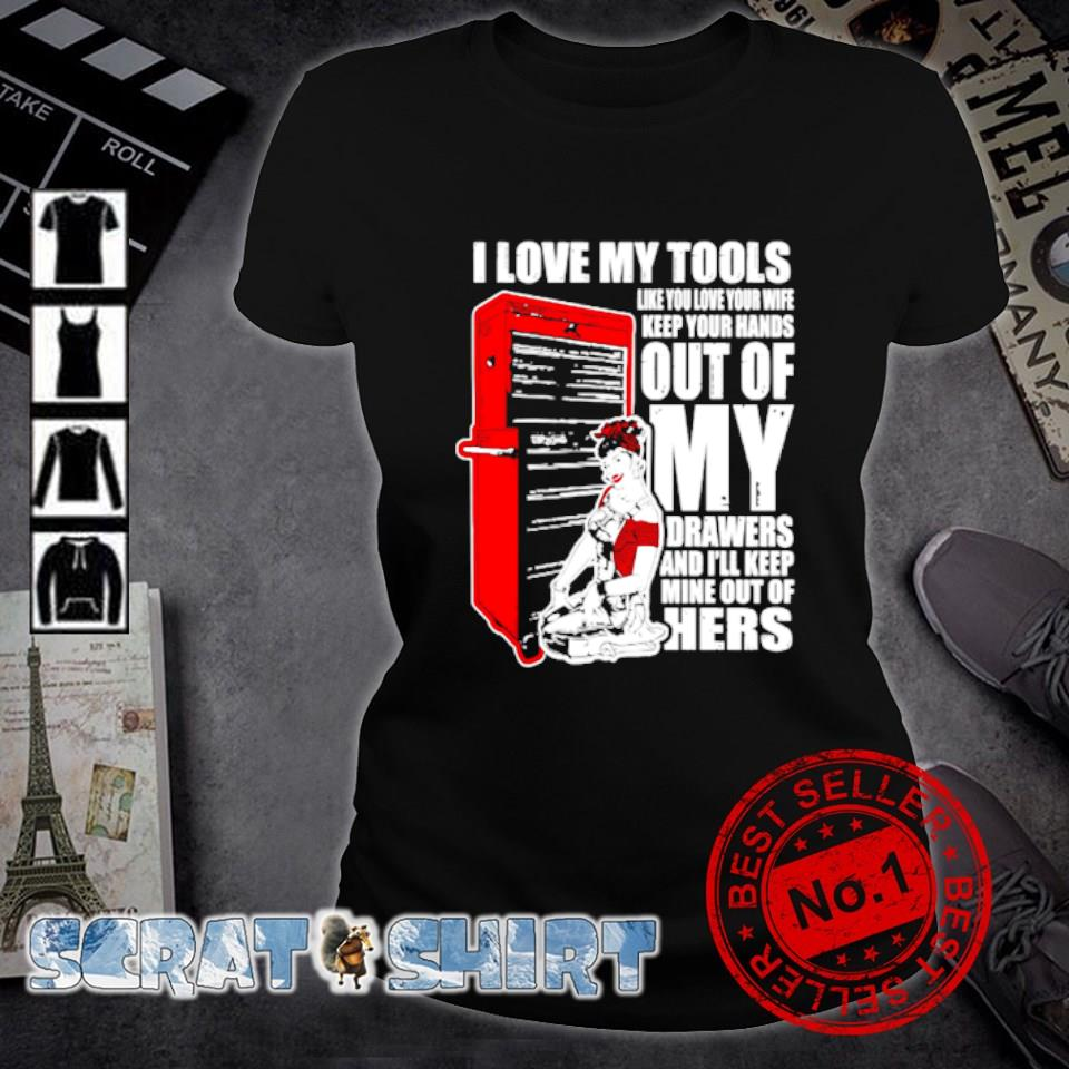 I love my tools like you love your wife keep your hands s ladies-tee