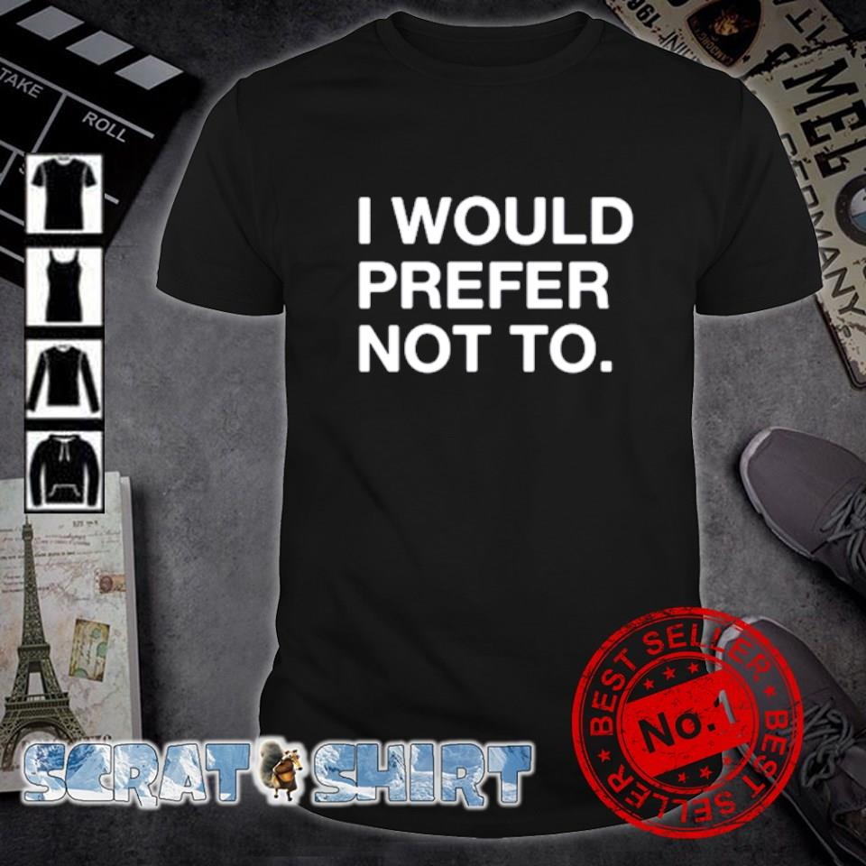 I would prefer not to shirt