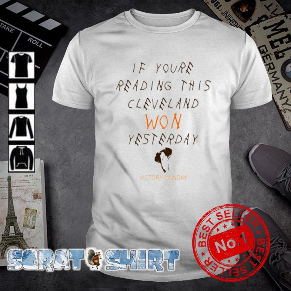If youre reading this Cleveland won yesterday victory monday shirt