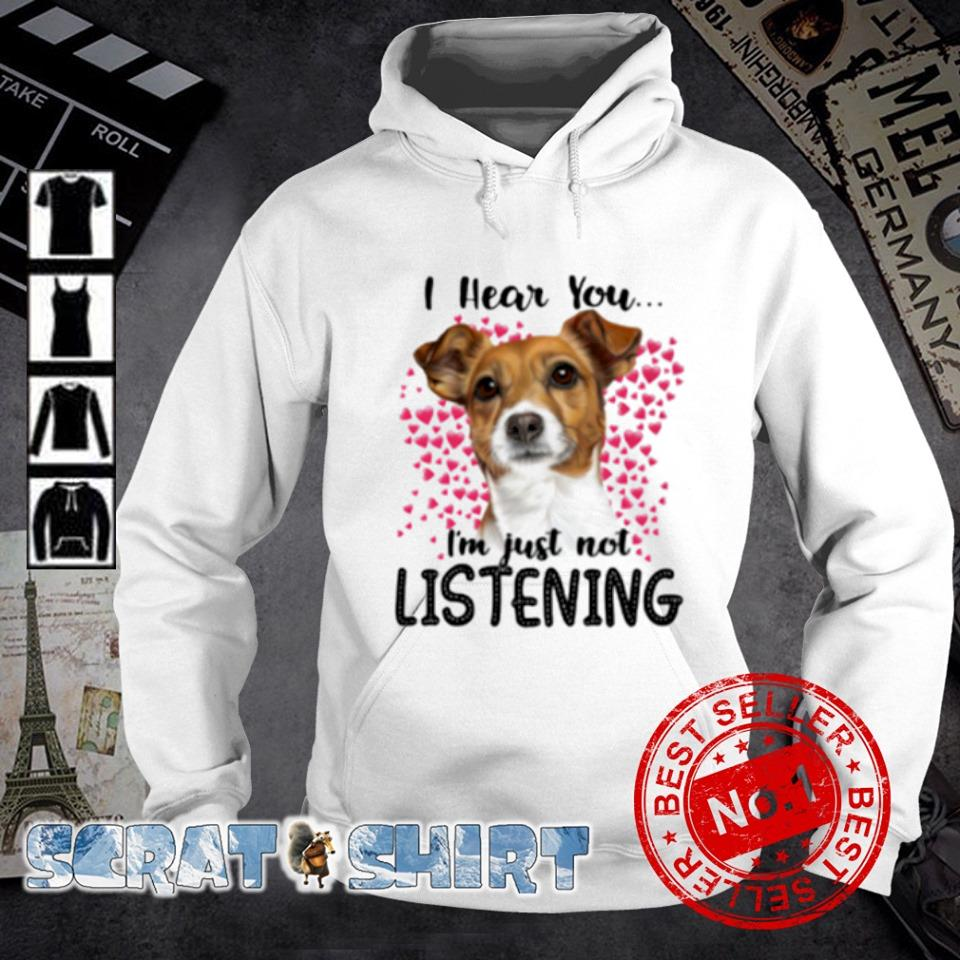 Jack Russell I hear you I'm just not listening s hoodie