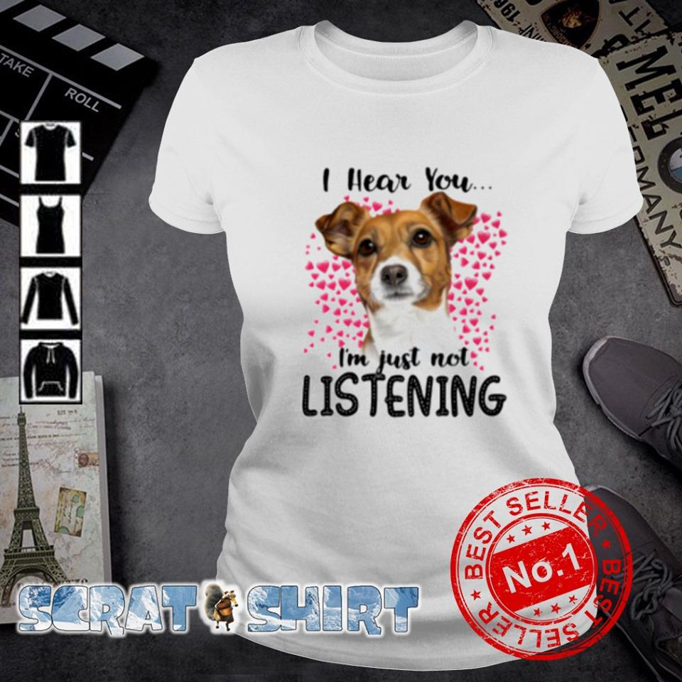 Jack Russell I hear you I'm just not listening s ladies-tee