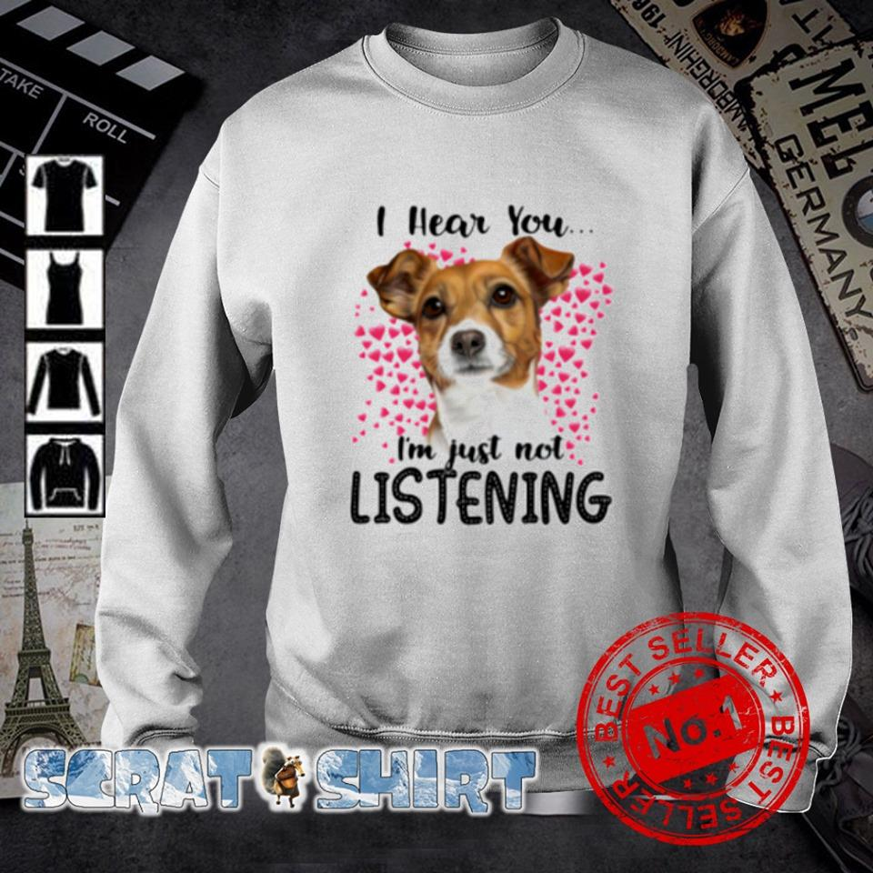 Jack Russell I hear you I'm just not listening s sweater
