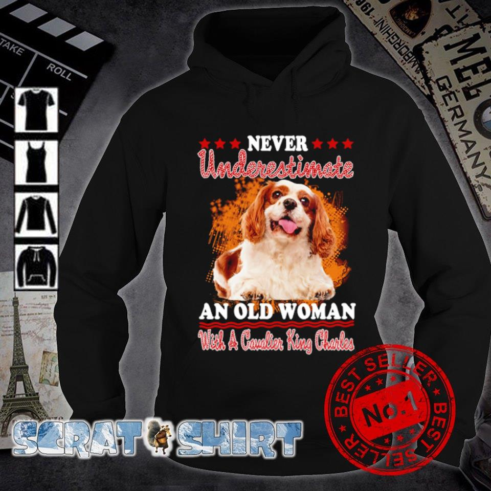 Never underestimate an old woman with a Cavalier King Charles s hoodie