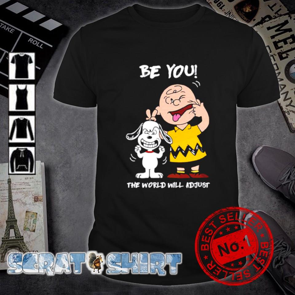 Snoopy and Charlie Bworn be you the world will adjust shirt
