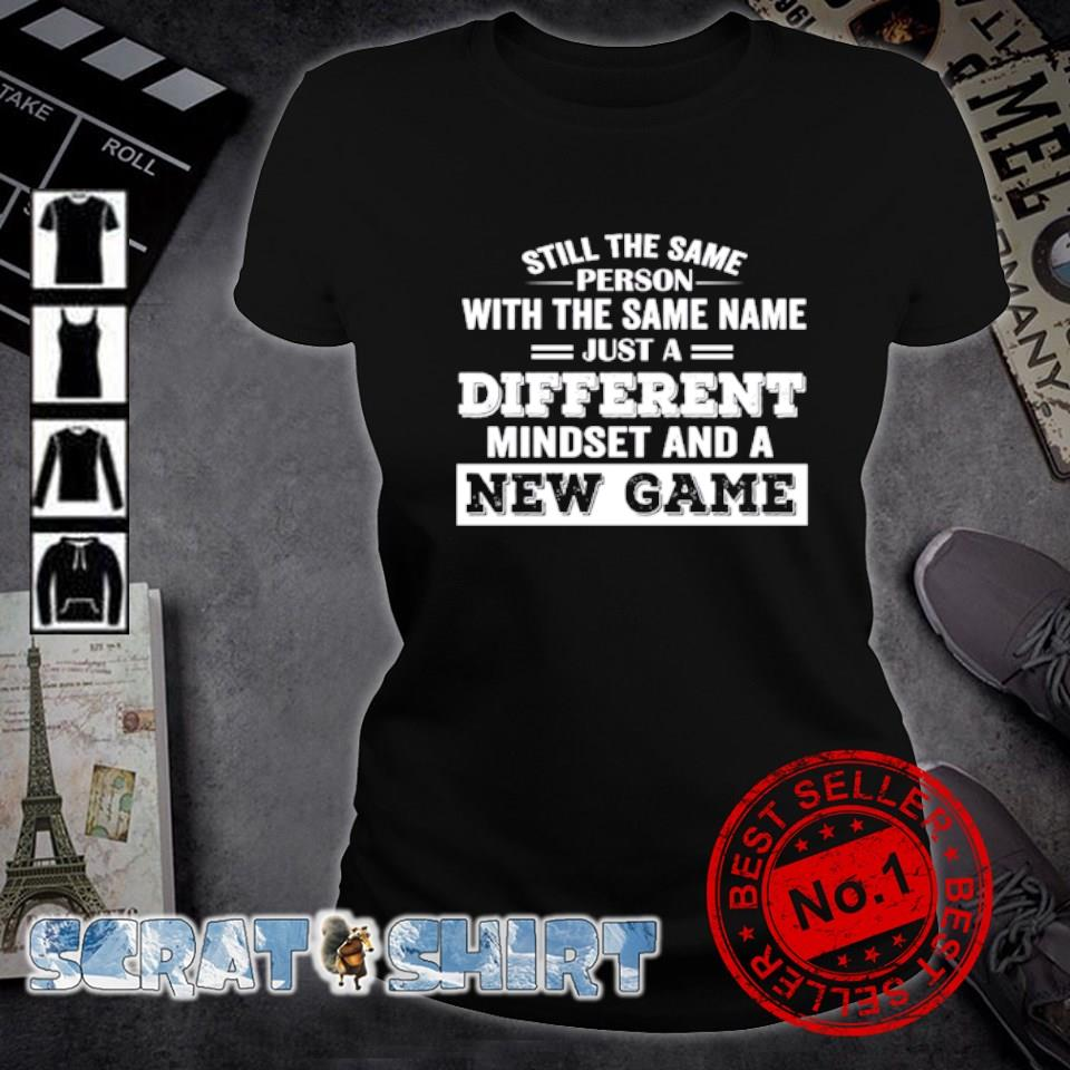 Still the same person with the same name just a different mindset and a new game s ladies-tee