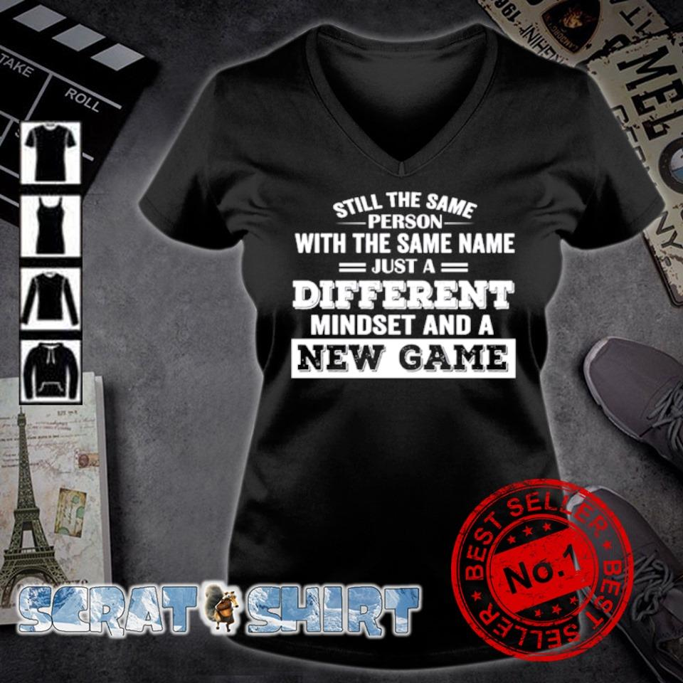 Still the same person with the same name just a different mindset and a new game s v-neck t-shirt