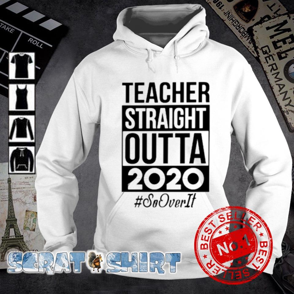 Teacher straight outta 2020 so over it s hoodie