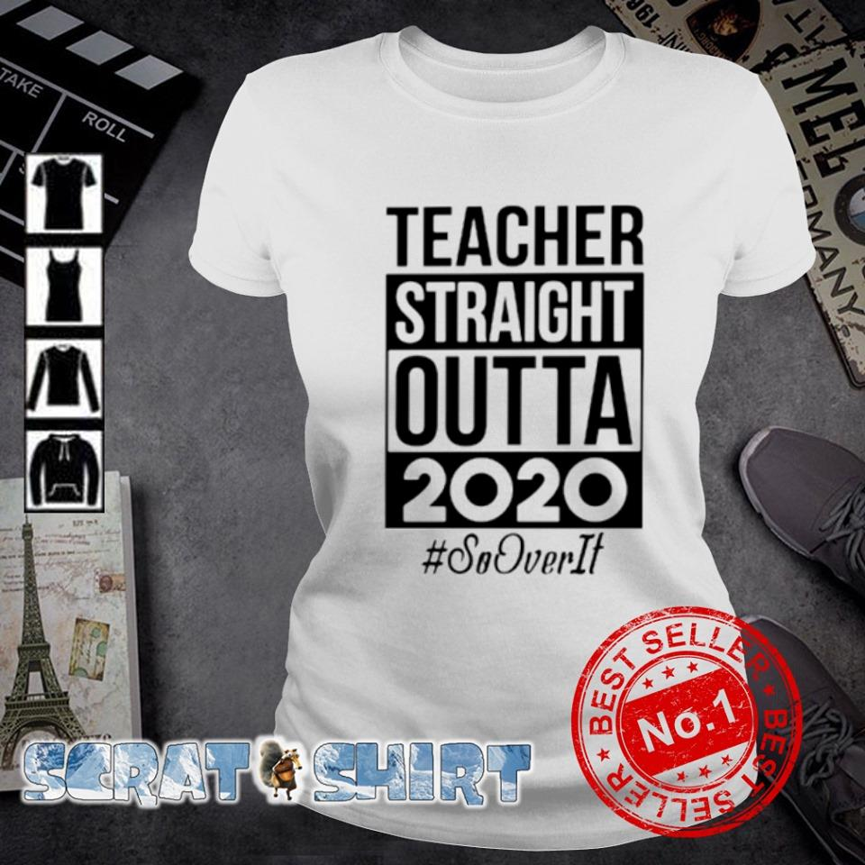 Teacher straight outta 2020 so over it s ladies-tee
