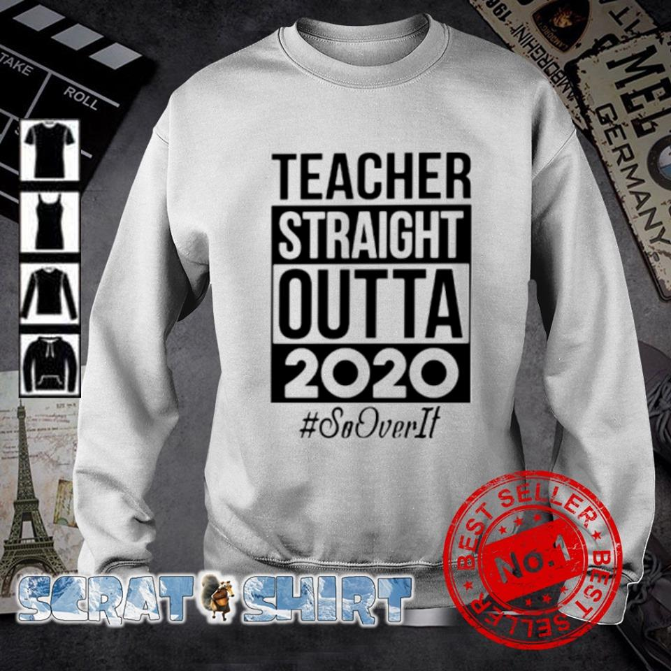 Teacher straight outta 2020 so over it s sweater