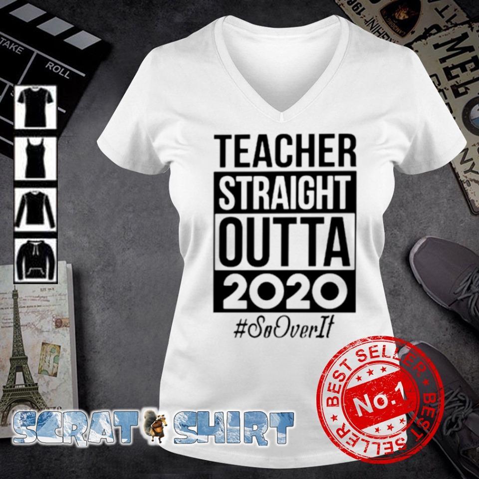 Teacher straight outta 2020 so over it s v-neck t-shirt